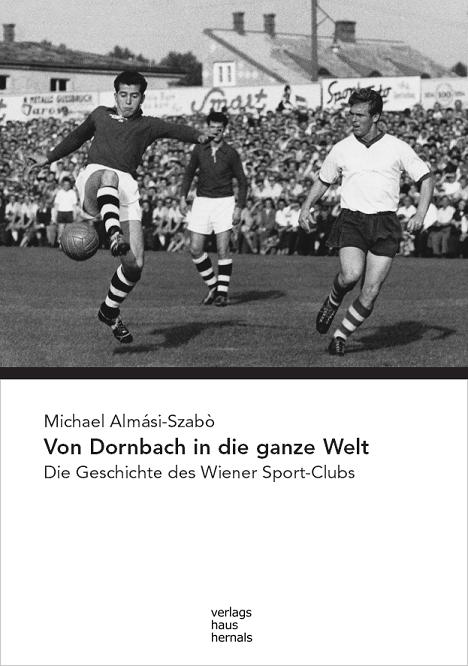 Michael Almasi Szabo -  Von Dornbach in die ganze Welt - Die Geschichte des Wiener Sport-Clubs